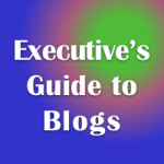 Executive's Guide to Blogs
