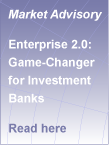 Enterprise 2.0 that Appeals to Capital Markets Employees: Market Advisory