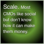 Scale: most CMOs like social but don't know how it can make them money