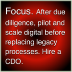 Focus: After research, pilot and scale digital before replacing legacy processes.